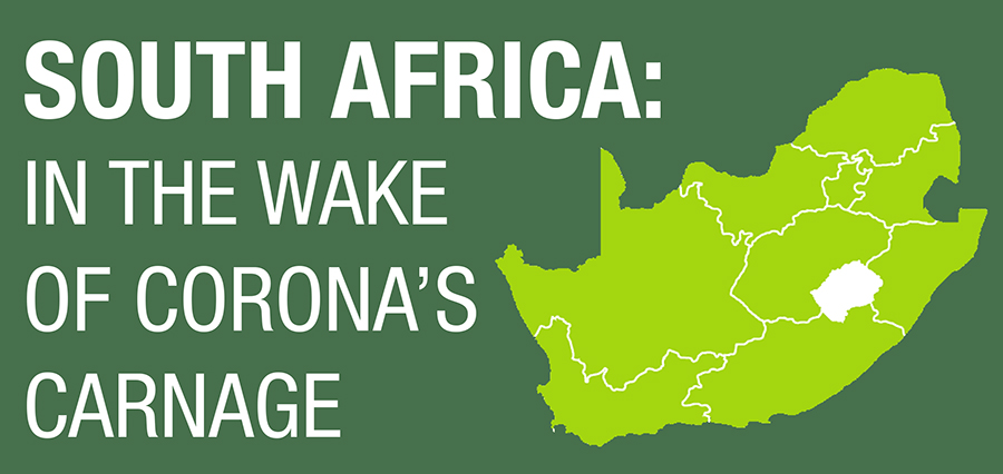 SOUTH AFRICA: IN THE WAKE OF CORONA'S CARNAGE